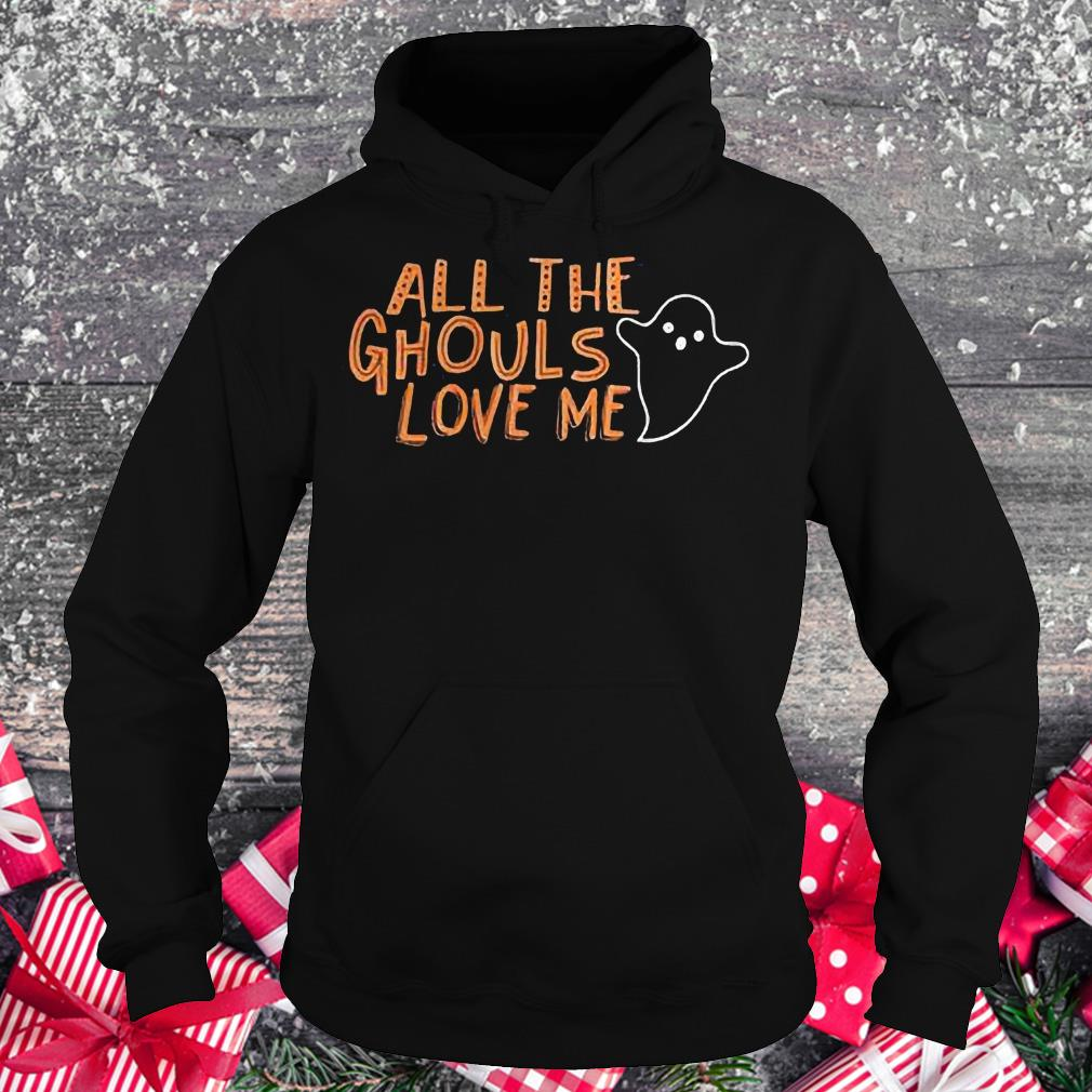 All the ghouls love me funny halloween Shirt Hoodie