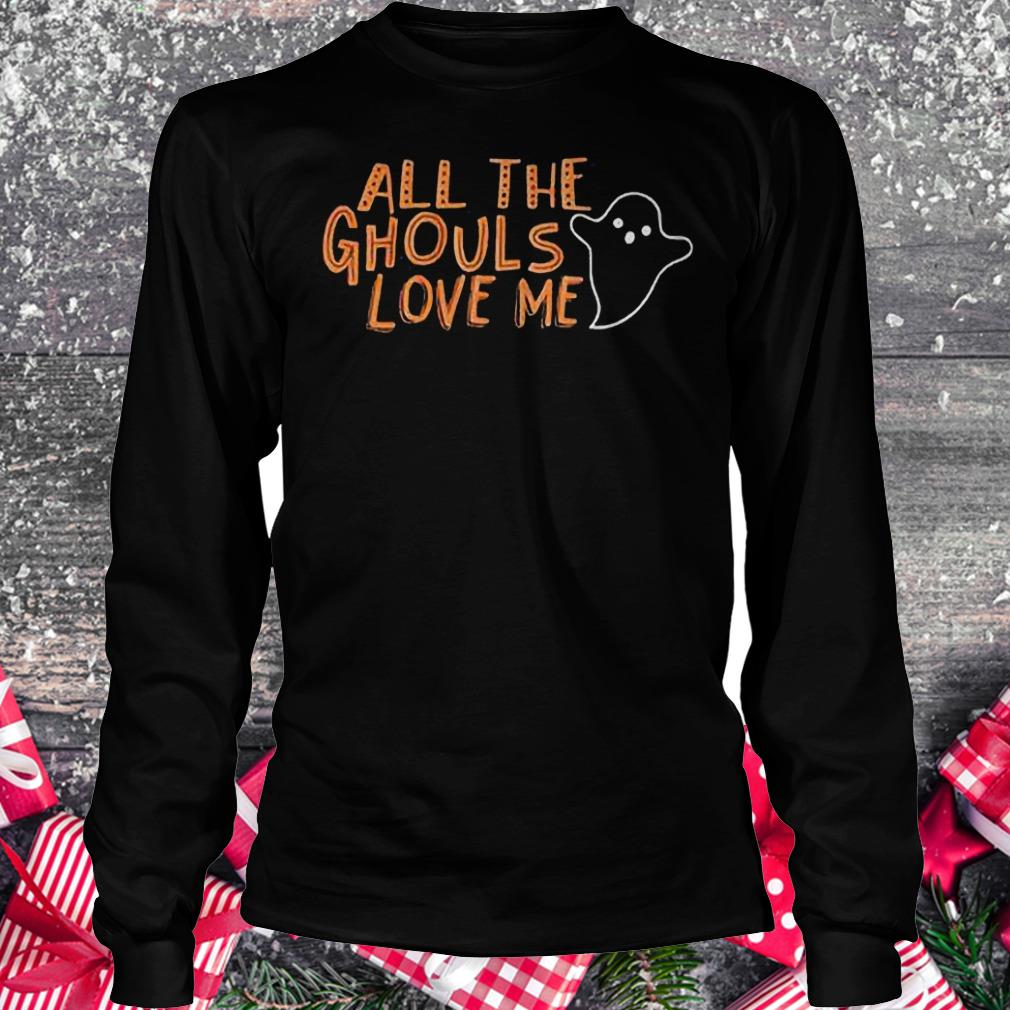 All the ghouls love me funny halloween Shirt Longsleeve Tee Unisex