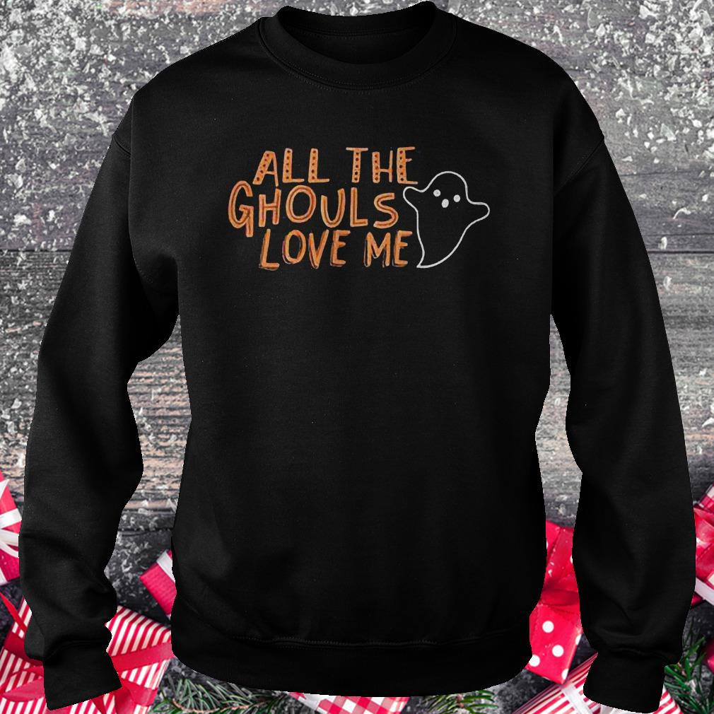 All the ghouls love me funny halloween Shirt Sweatshirt Unisex