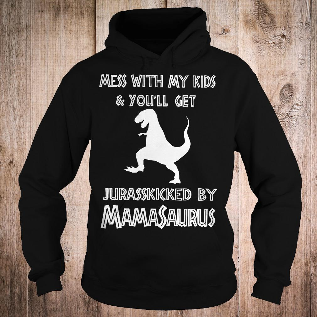 Best Price Mess with my kids and you'll get jurasskicked by mamasaurus shirt Hoodie