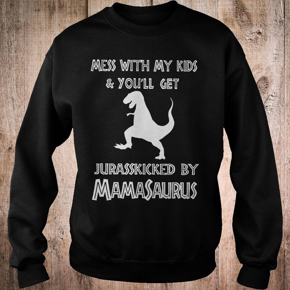 Best Price Mess with my kids and you'll get jurasskicked by mamasaurus shirt Sweatshirt Unisex