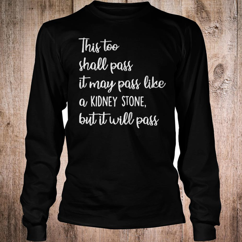 Best Price This too shall pass it may pass like a Kidney stone but it will pass shirt Longsleeve Tee Unisex