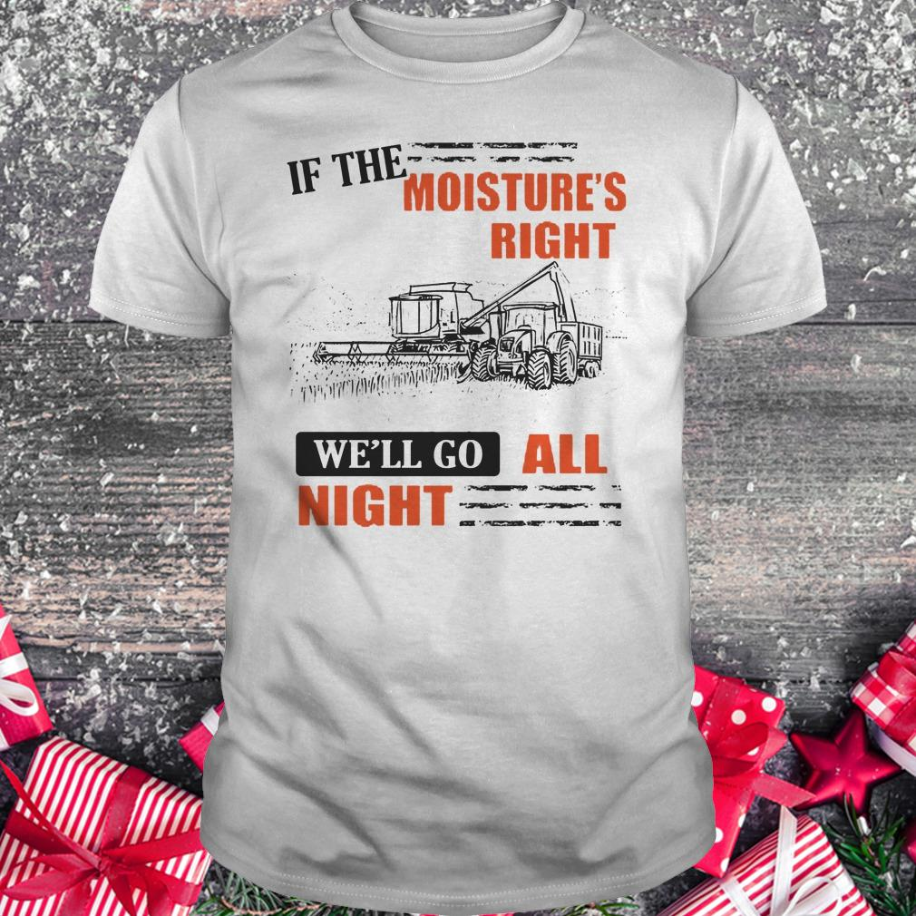 Best price If The Moisture's Right We'll Go All Night shirt Classic Guys / Unisex Tee