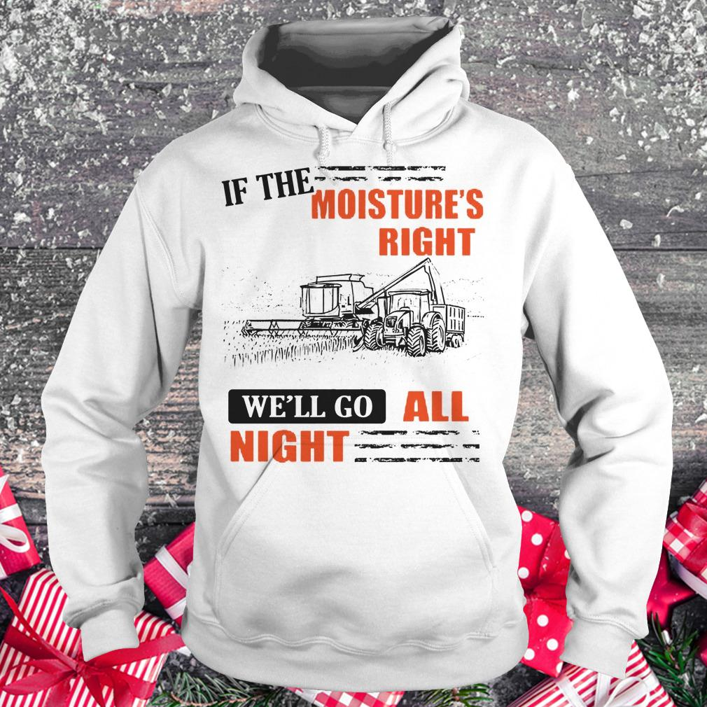 Best price If The Moisture's Right We'll Go All Night shirt Hoodie