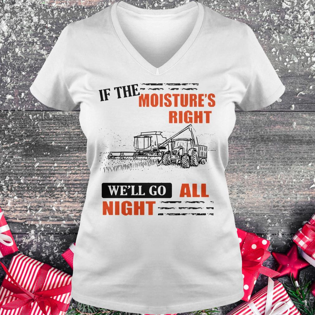 Best price If The Moisture's Right We'll Go All Night shirt Ladies V-Neck