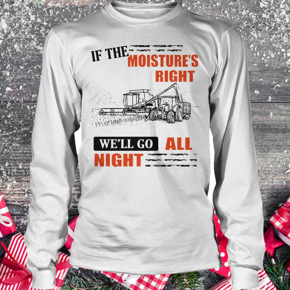 Best price If The Moisture's Right We'll Go All Night shirt Longsleeve Tee Unisex