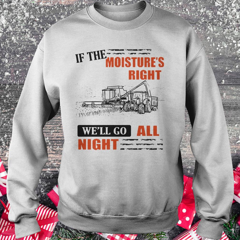 Best price If The Moisture's Right We'll Go All Night shirt