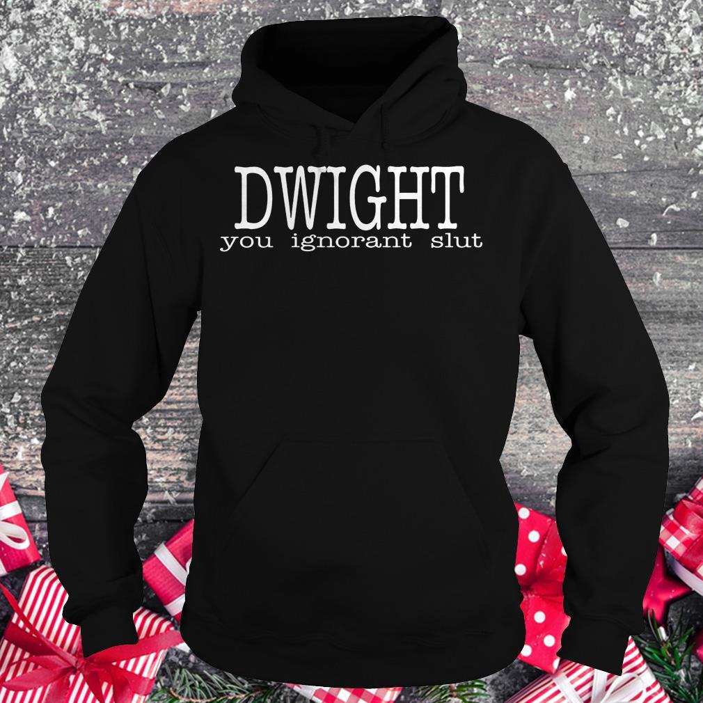 Dwight you ignorant slut Shirt Hoodie