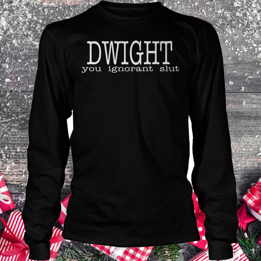 Dwight you ignorant slut Shirt Longsleeve Tee Unisex