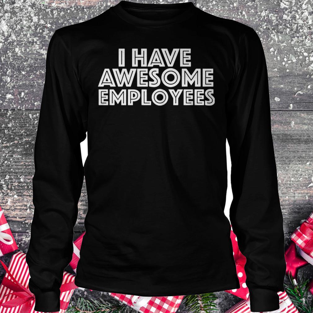 I have awesome employees shirt Longsleeve Tee Unisex