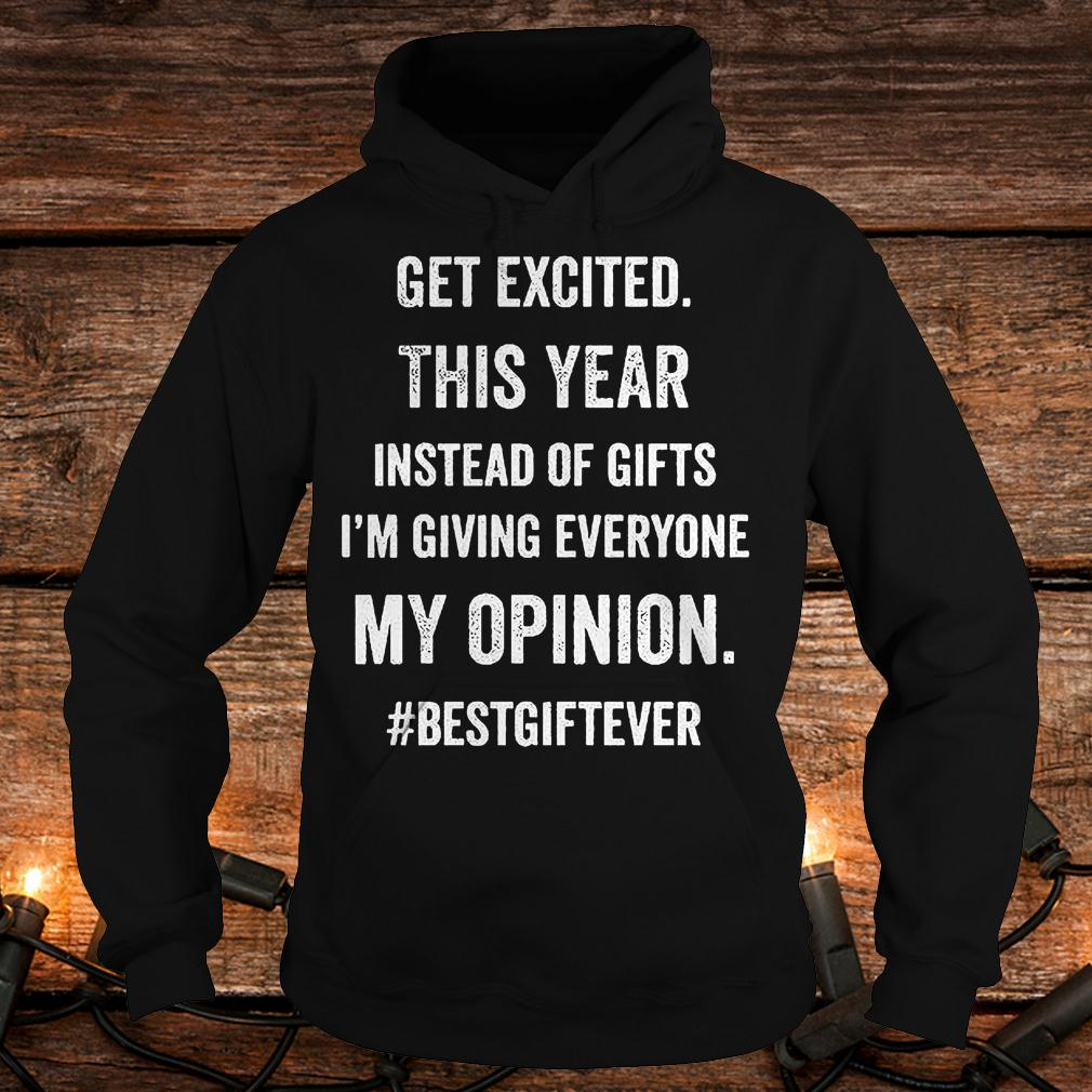 Official Get excited this year instead of gifts im giving everyone my opinion T-Shirt Hoodie