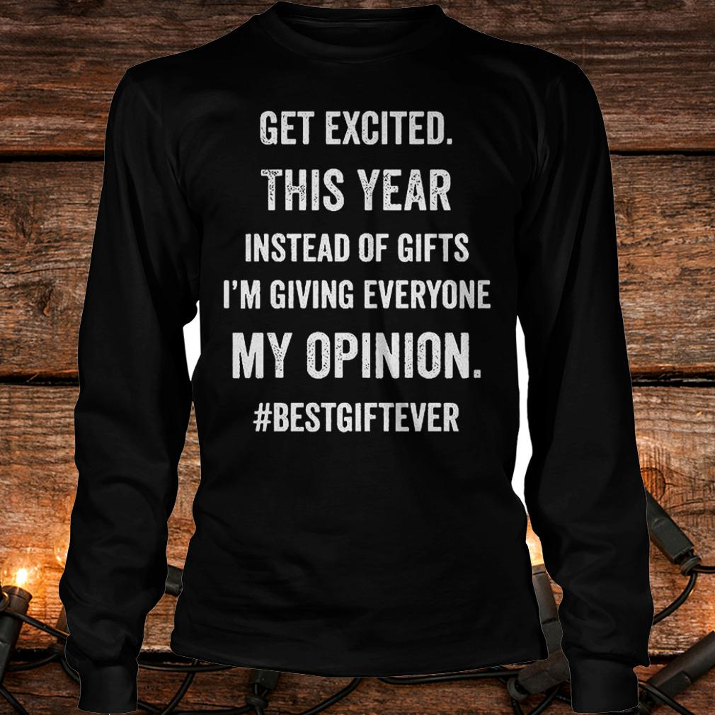 Official Get excited this year instead of gifts im giving everyone my opinion T-Shirt Longsleeve Tee Unisex