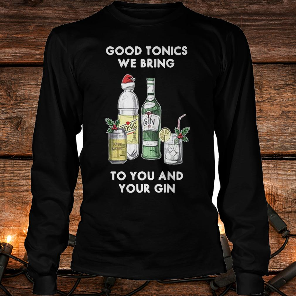 Official Good tonics we bring to you and your Gin Christmas T-Shirt Longsleeve Tee Unisex