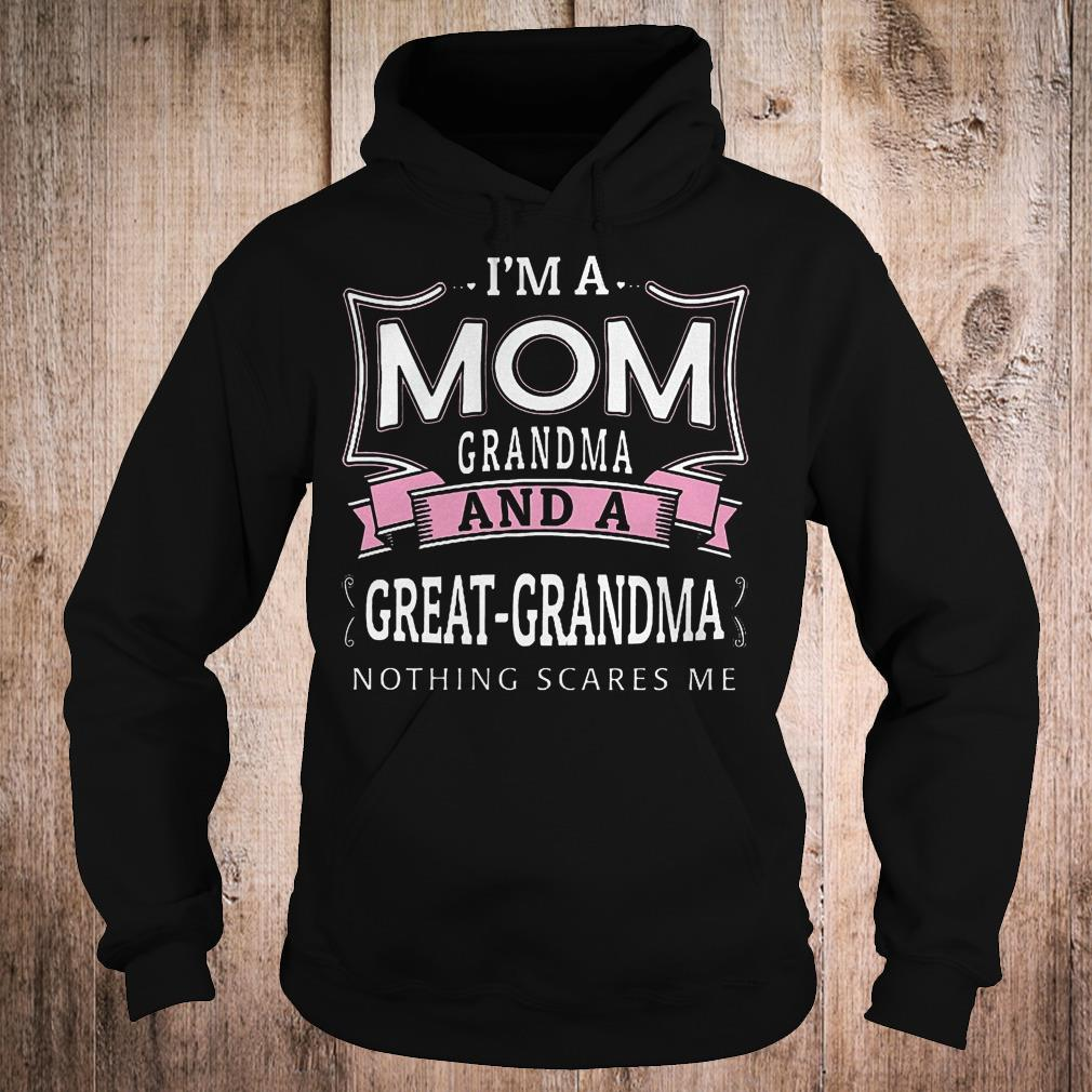 Official I'm a mom granma and a great grandma nothing scares me shirt Hoodie
