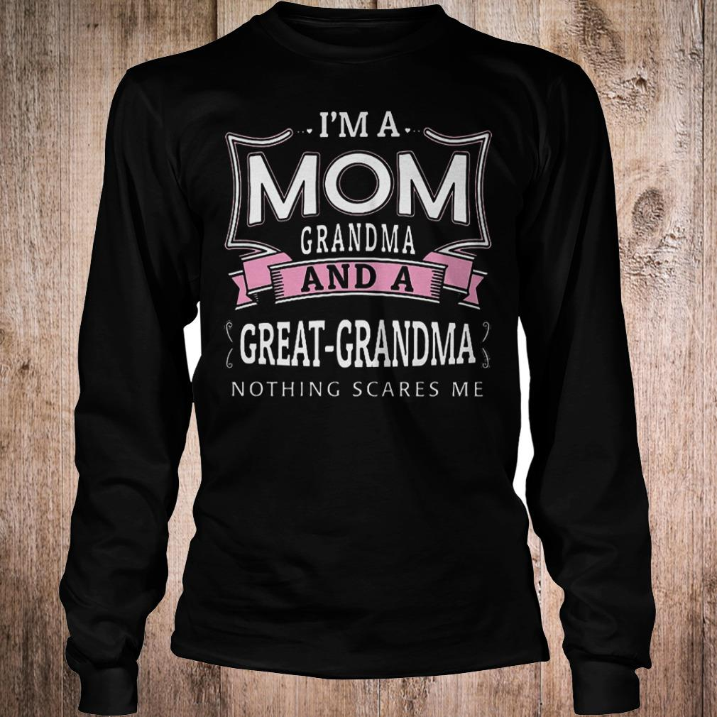 Official I'm a mom granma and a great grandma nothing scares me shirt Longsleeve Tee Unisex