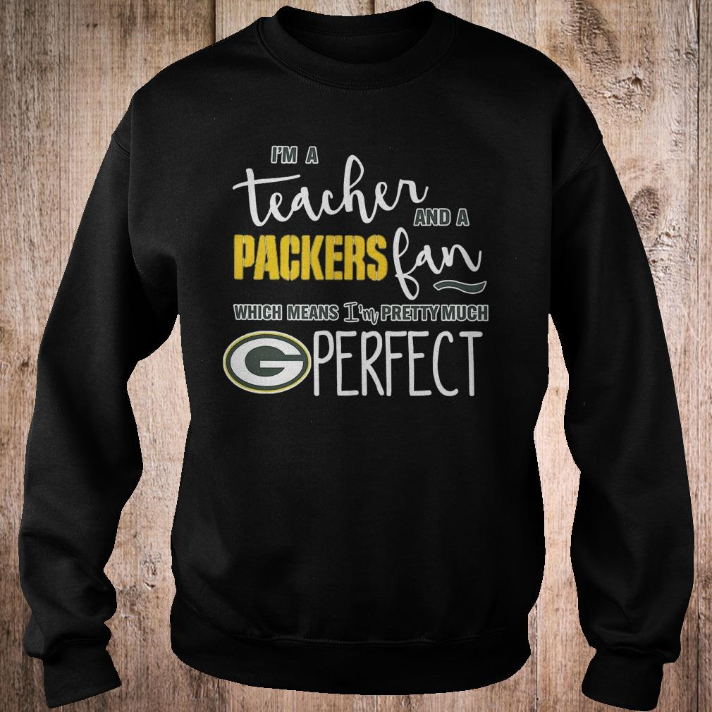 Official I'm a teacher and a Packers fan which means i'm pretty much Green Bay perfect Shirt Sweatshirt Unisex