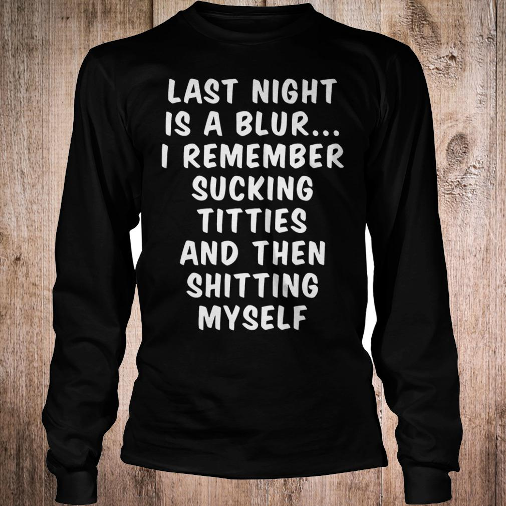 Official Last night is a blur i remember sucking titties and then shitting myself T-Shirt Longsleeve Tee Unisex