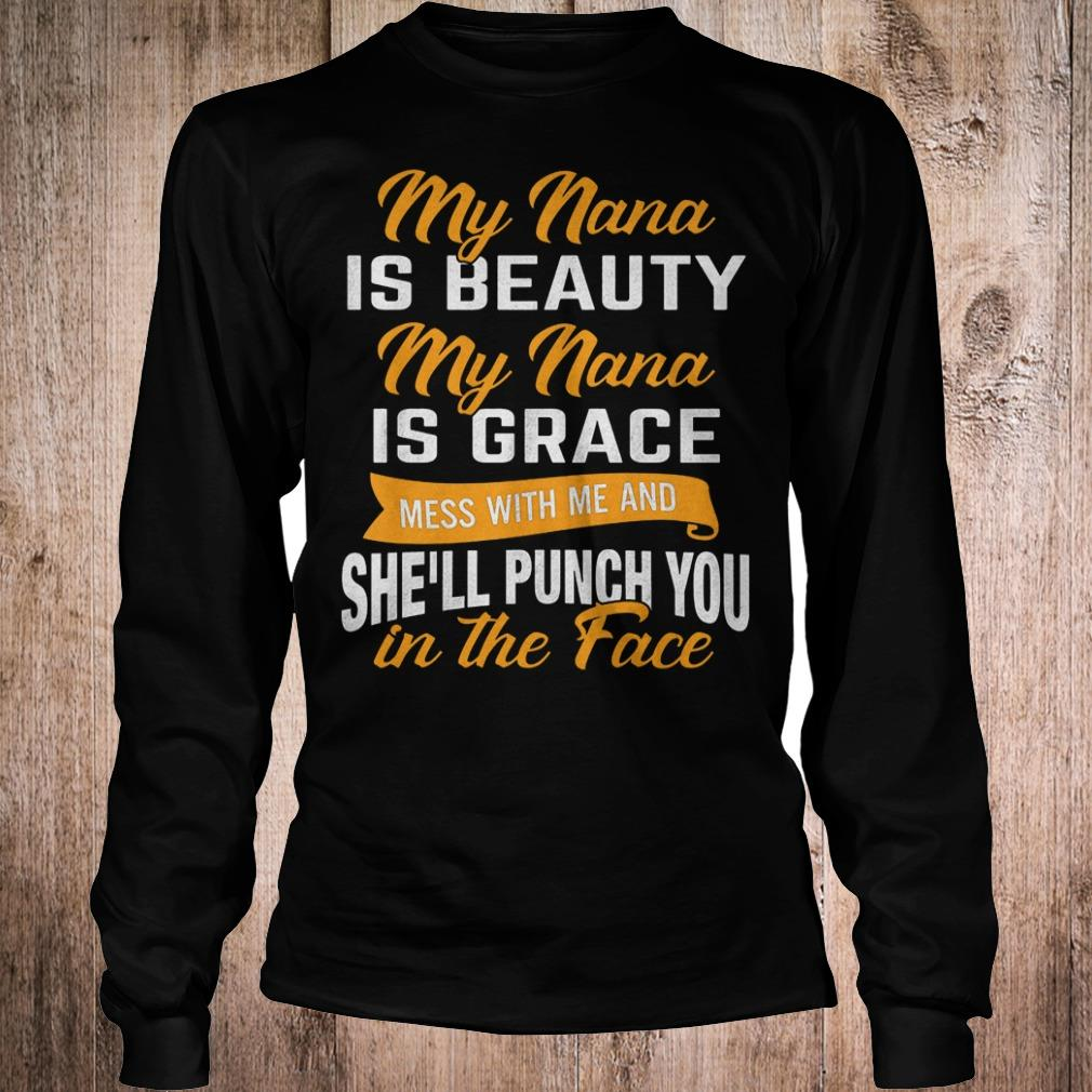 Official My nana is beauty my nana is grace mess with me and she'll punch you in the face shirt Longsleeve Tee Unisex