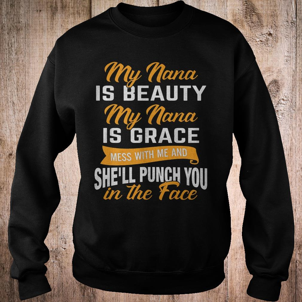 Official My nana is beauty my nana is grace mess with me and she'll punch you in the face shirt Sweatshirt Unisex