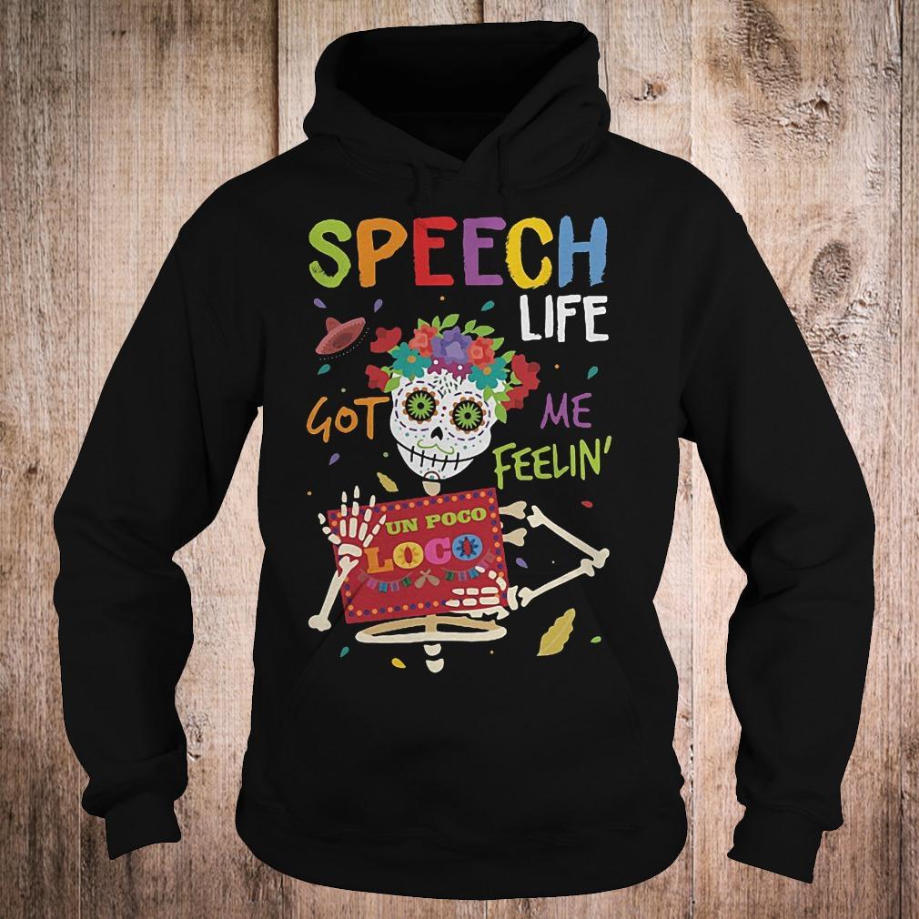 Official Speech life got me feelin un poco loco shirt Hoodie