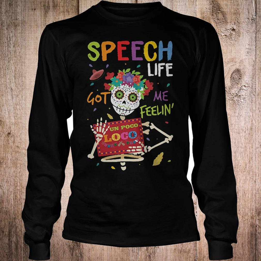 Official Speech life got me feelin un poco loco shirt Longsleeve Tee Unisex