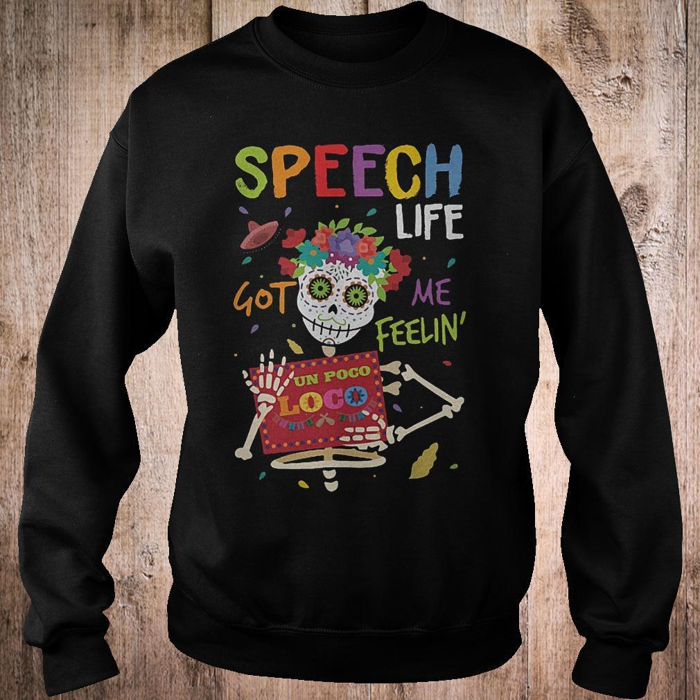 Official Speech life got me feelin un poco loco shirt Sweatshirt Unisex