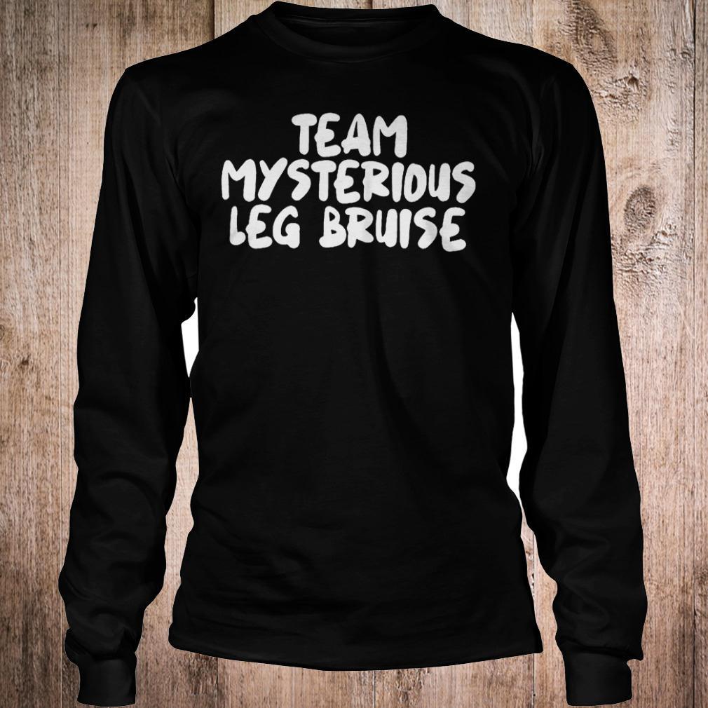 Official Team mysterious leg bruise T-Shirt Longsleeve Tee Unisex