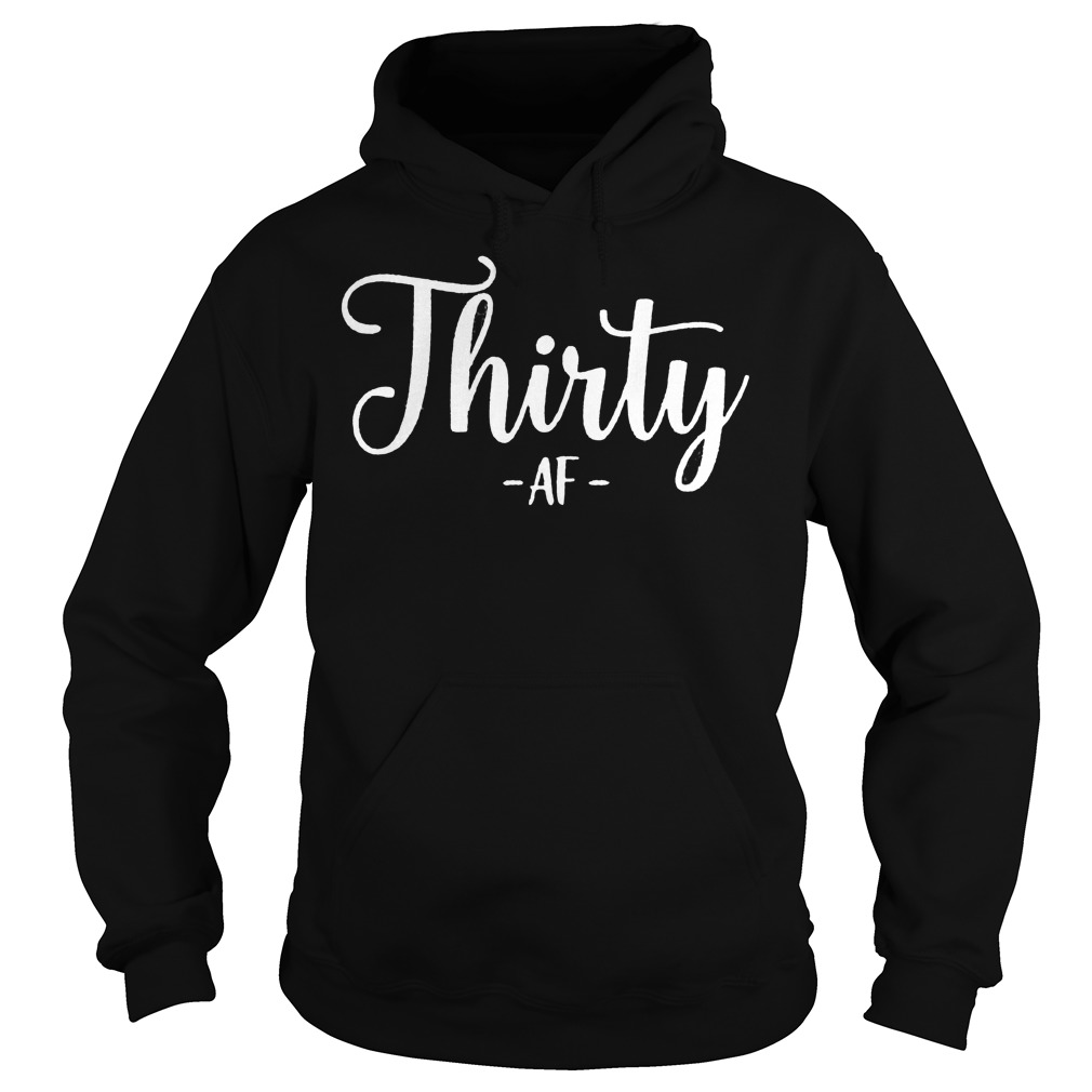 Official Thirty AF T-Shirt Hoodie