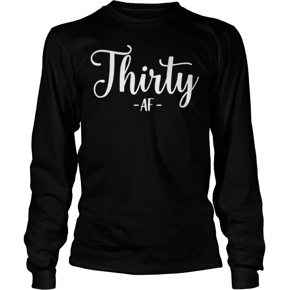 Official Thirty AF T-Shirt Longsleeve Tee Unisex