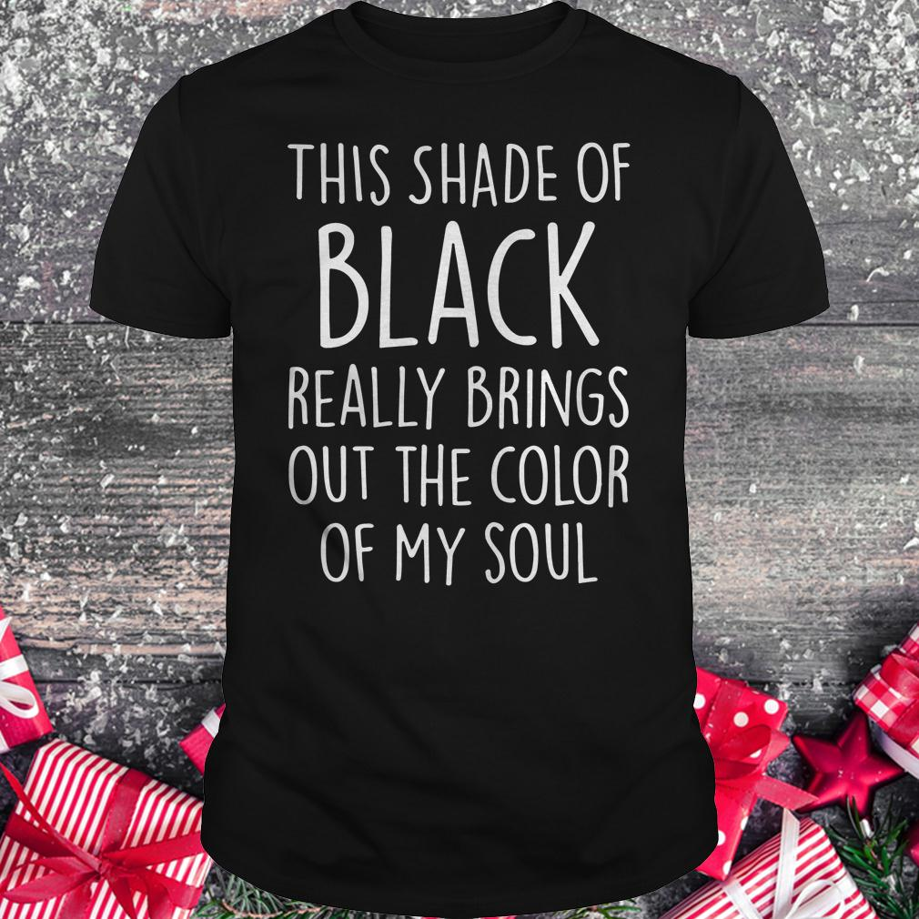 Official This shade of black really brings out the color of my soul shirt Classic Guys / Unisex Tee
