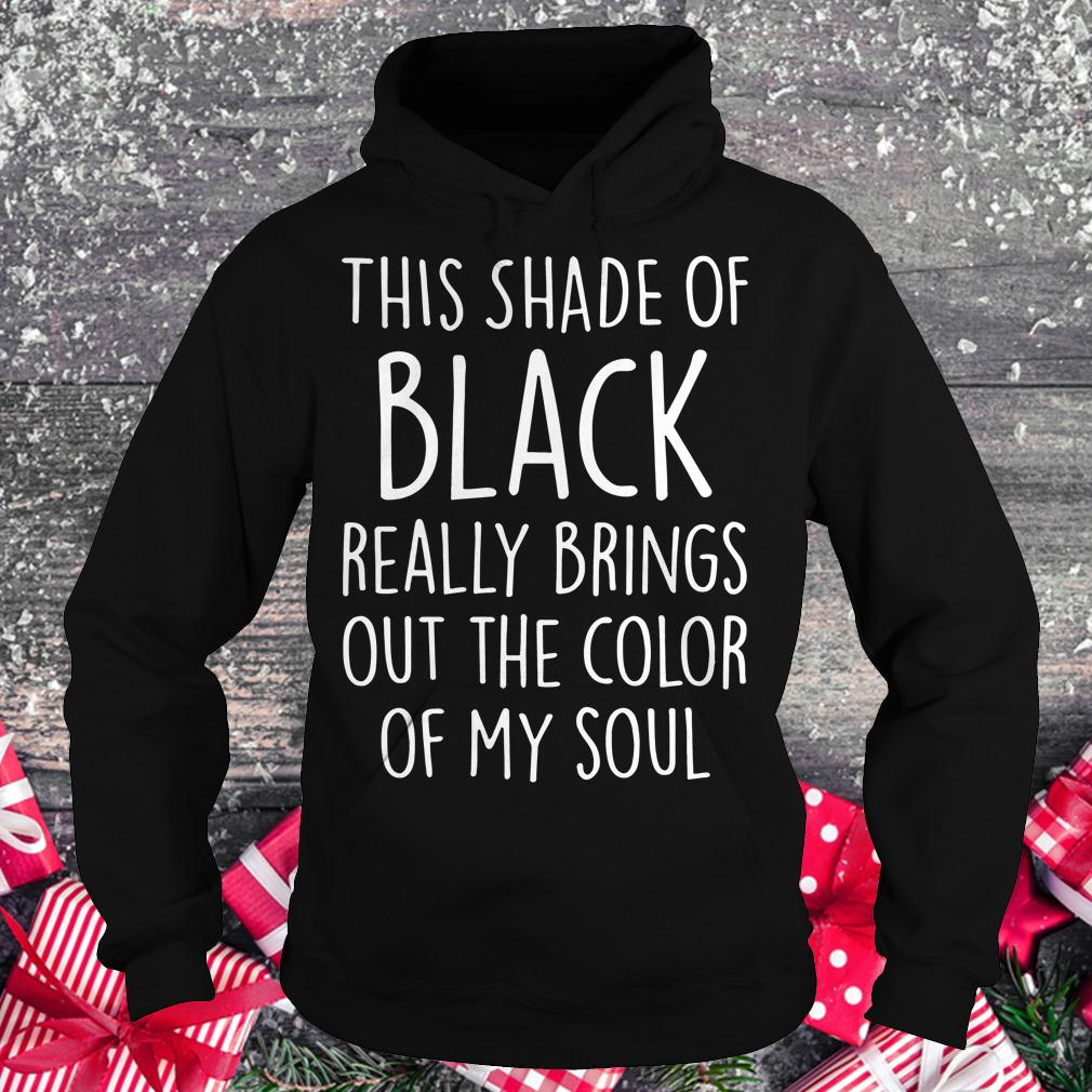 Official This shade of black really brings out the color of my soul shirt Hoodie