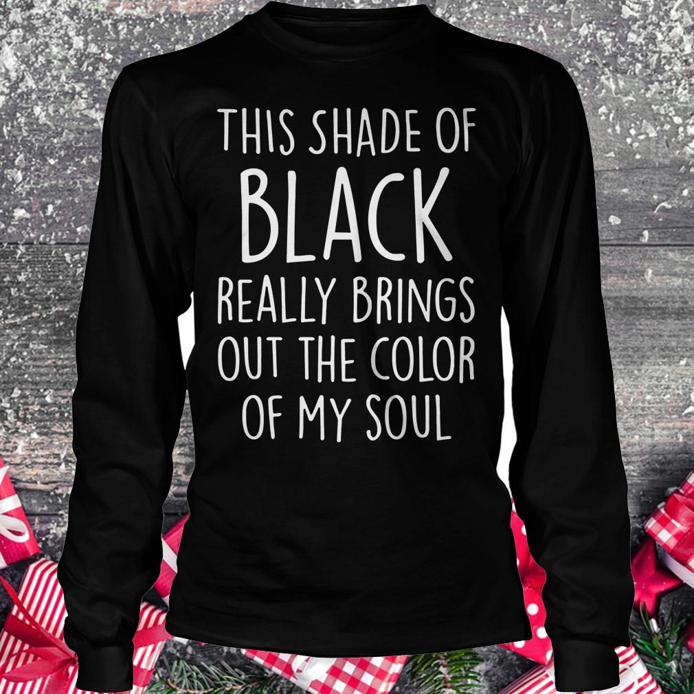 Official This shade of black really brings out the color of my soul shirt Longsleeve Tee Unisex
