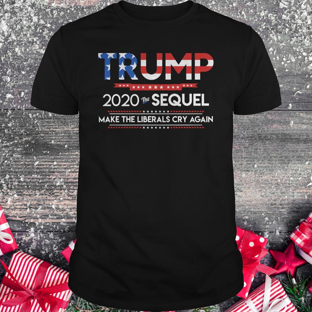 Official Trump 2020 the sequel make the librals cry again shirt Classic Guys / Unisex Tee