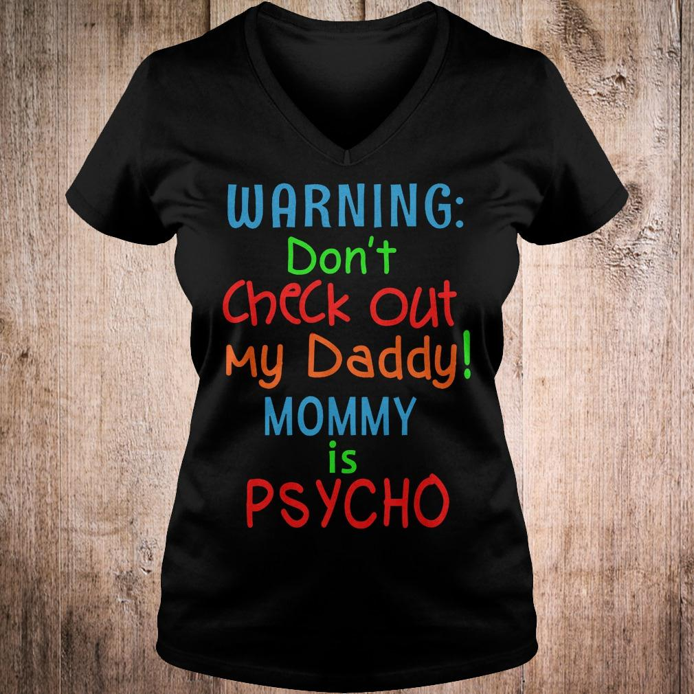 Official Warning dont check out my daddy mommy is psycho T-Shirt Ladies V-Neck