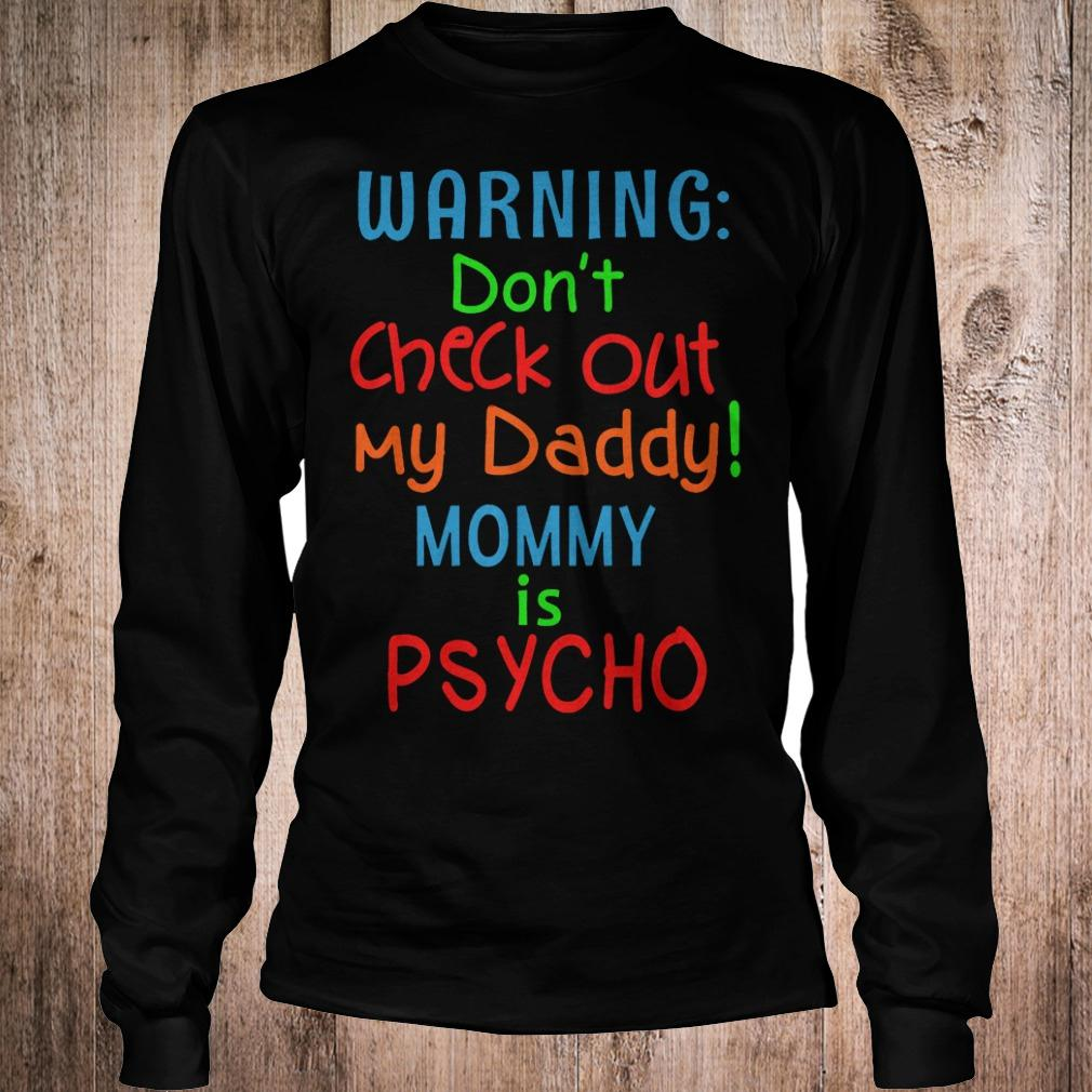 Official Warning dont check out my daddy mommy is psycho T-Shirt Longsleeve Tee Unisex