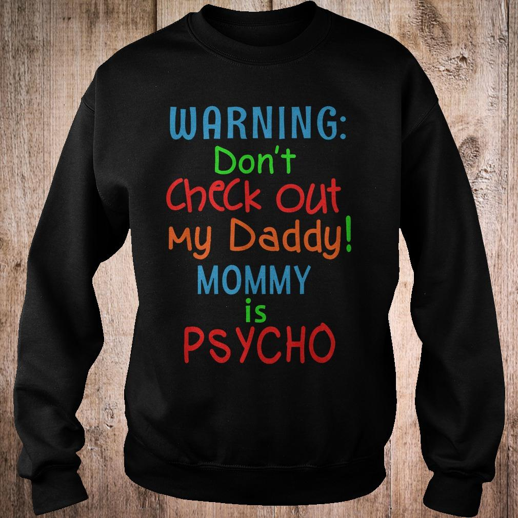 Official Warning dont check out my daddy mommy is psycho T-Shirt Sweatshirt Unisex
