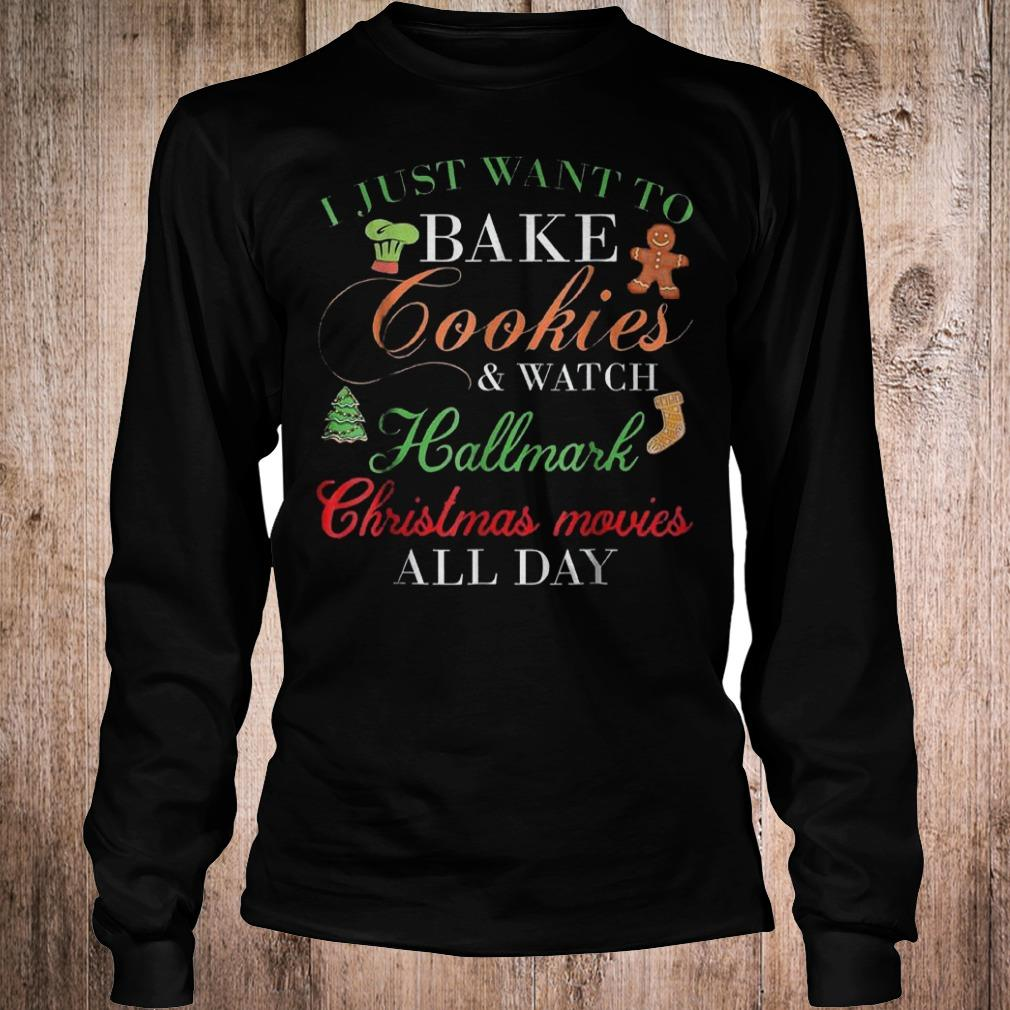 Original I just want bake cookie and watch Hallmark Christmas movies shirt Longsleeve Tee Unisex