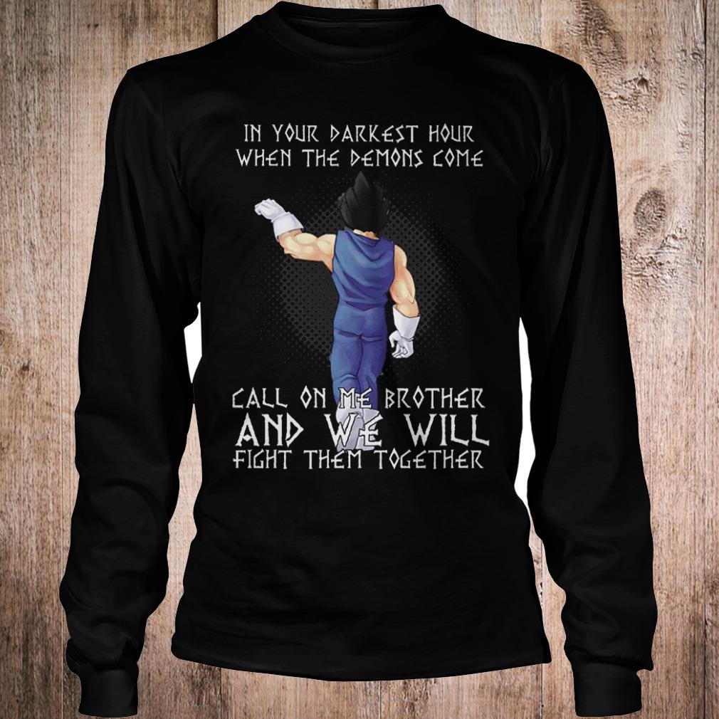 Original Vegeta in your darkest hour when the demons come call on me brother Shirt Longsleeve Tee Unisex