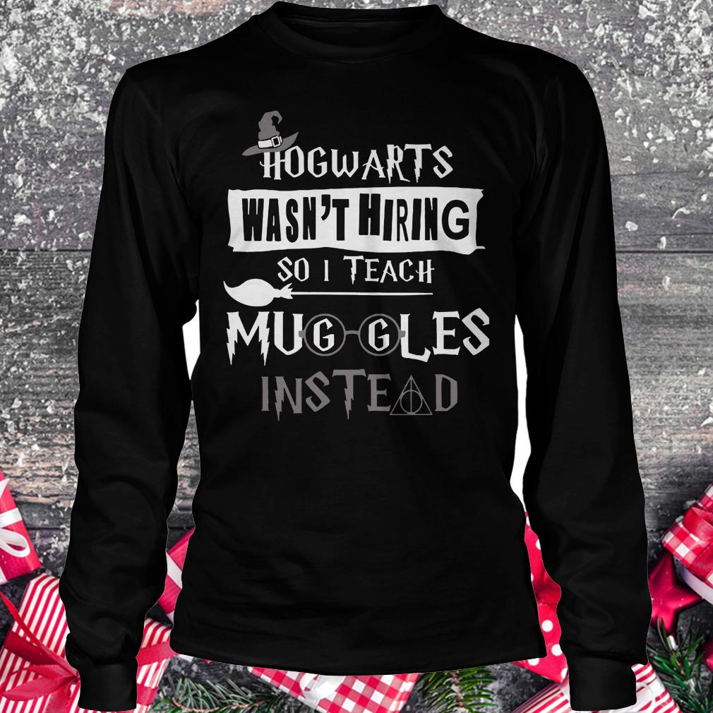 Premium Hogwarts wasn't hiring so i teach muggles instead shirt Longsleeve Tee Unisex