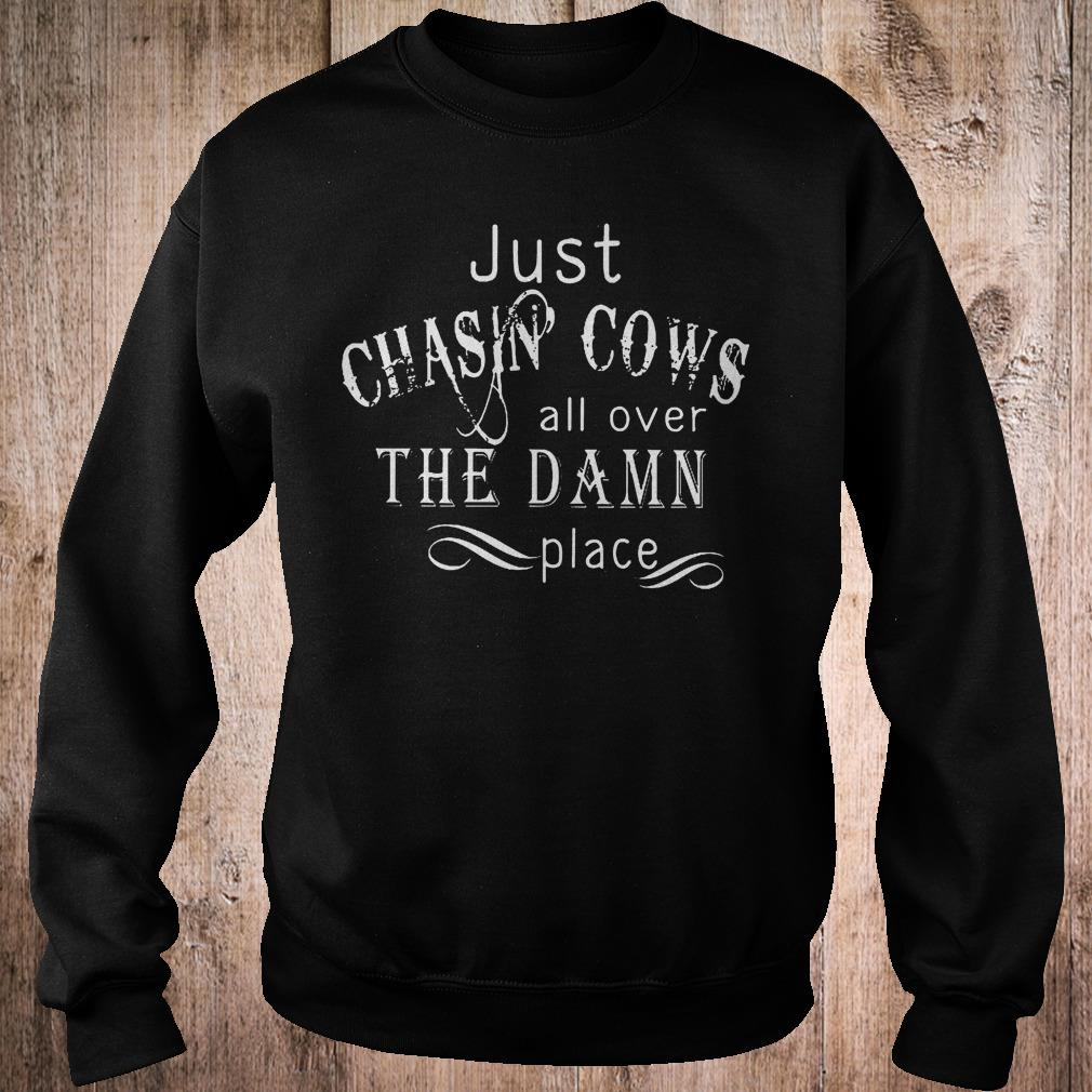 Premium Just Chasin Cows all over the Damn place shirt Sweatshirt Unisex