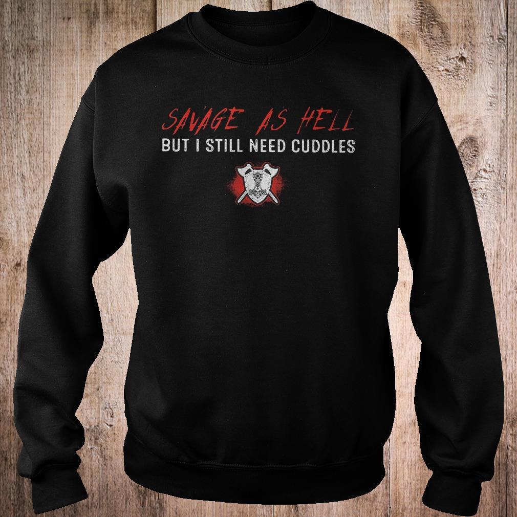 Premium Savage as hell but i still need cuddles shirt Sweatshirt Unisex