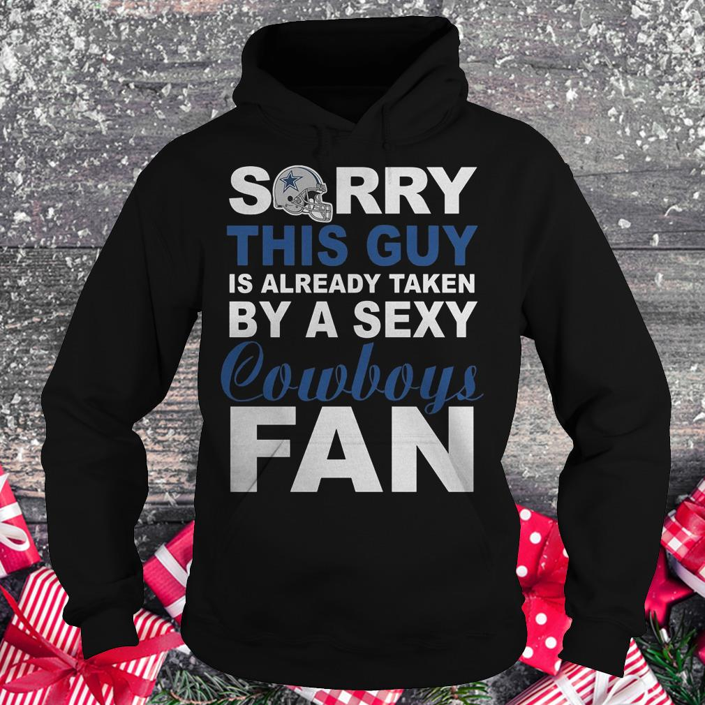 Sorry this guy is already taken by a sexy cowboys fan Shirt Hoodie