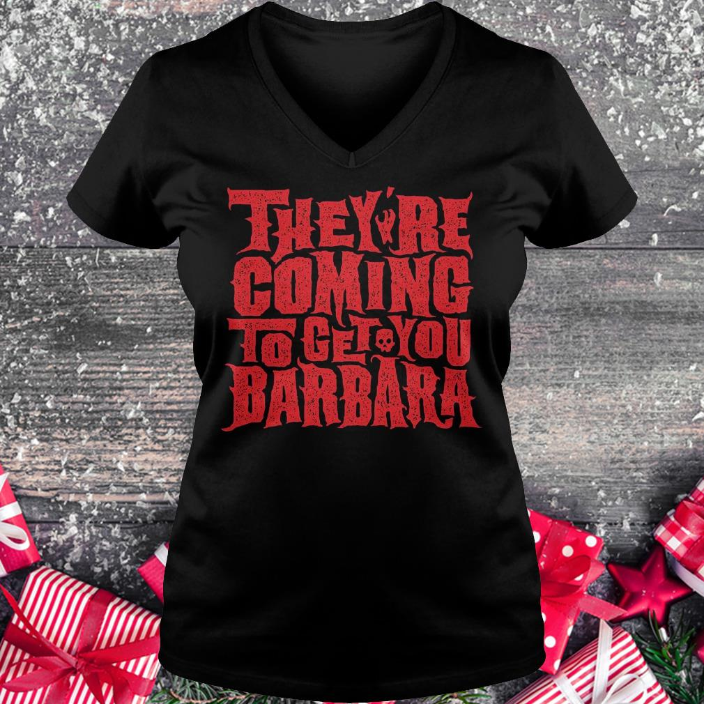 They're coming to get you barbara Shirt Ladies V-Neck