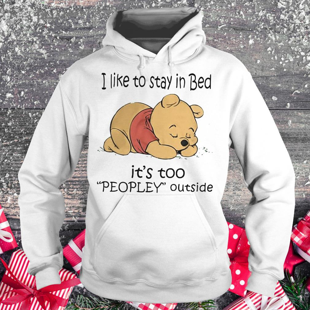 Awesome Pooh Bear I like to stay in bed It's too peopley outside shirt Hoodie