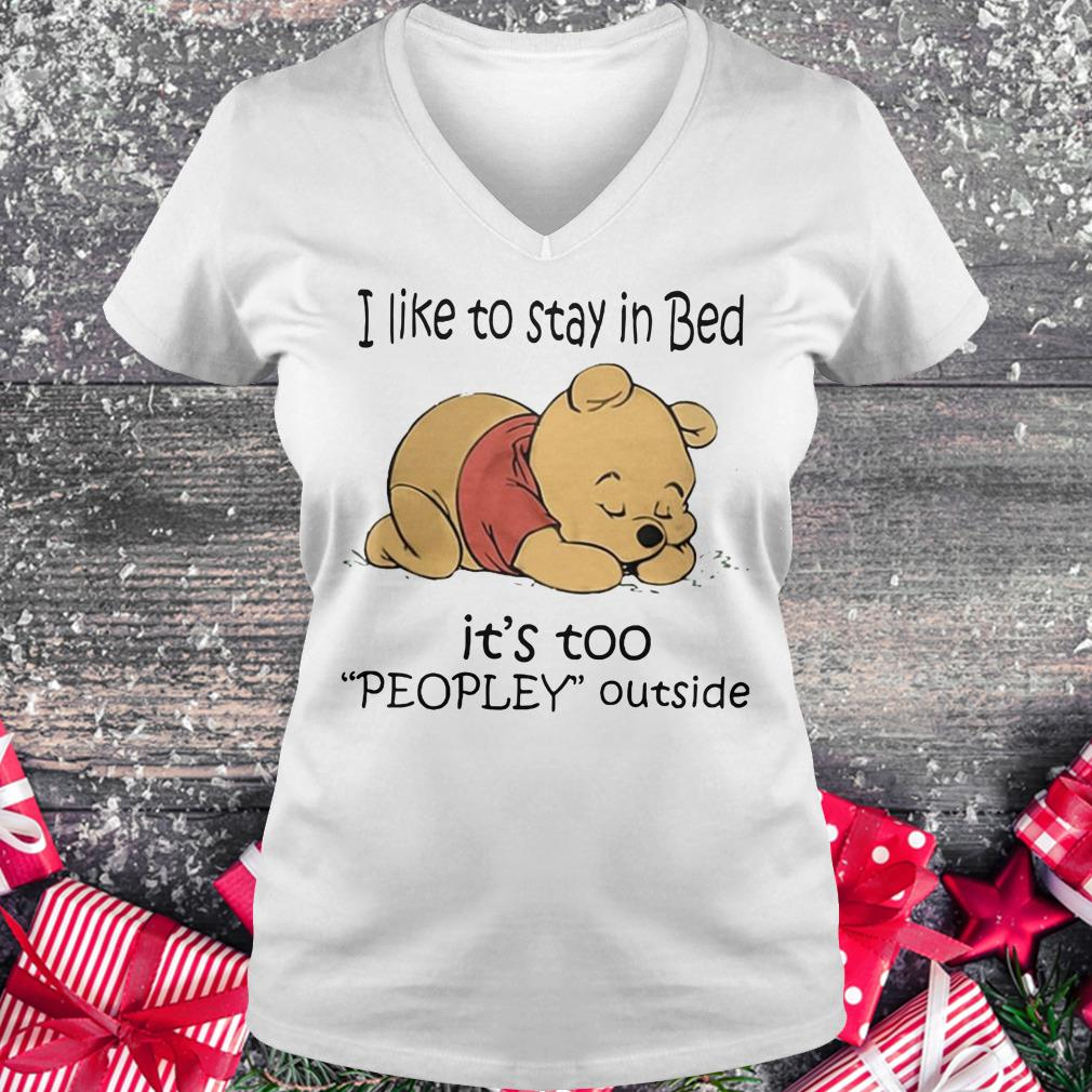 Awesome Pooh Bear I like to stay in bed It's too peopley outside shirt Ladies V-Neck