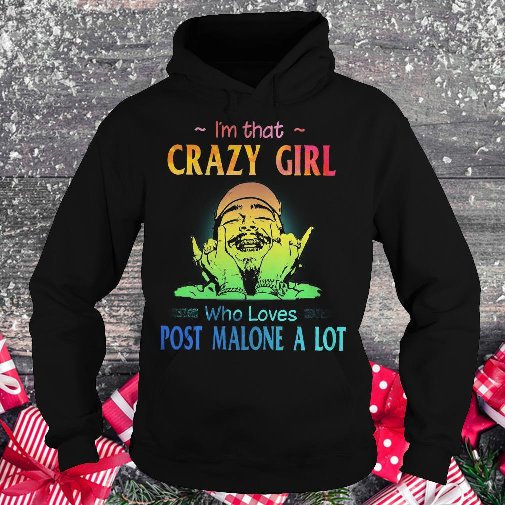 Best price I'm that crazy girl who loves post malone a lot shirt Hoodie