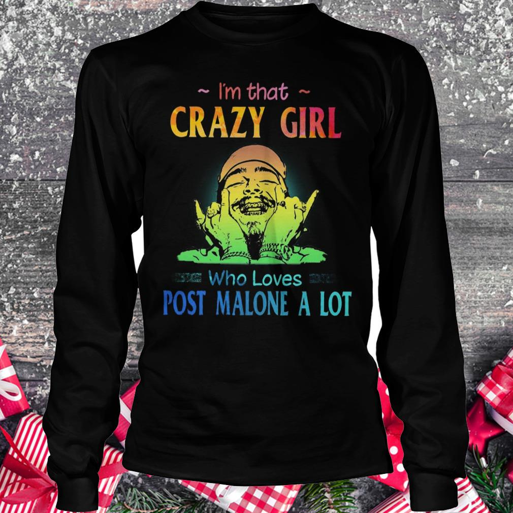 Best price I'm that crazy girl who loves post malone a lot shirt Longsleeve Tee Unisex