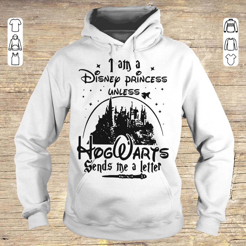 Funny I am a Disney princess unless Hogwarts sends me a letter shirt Hoodie