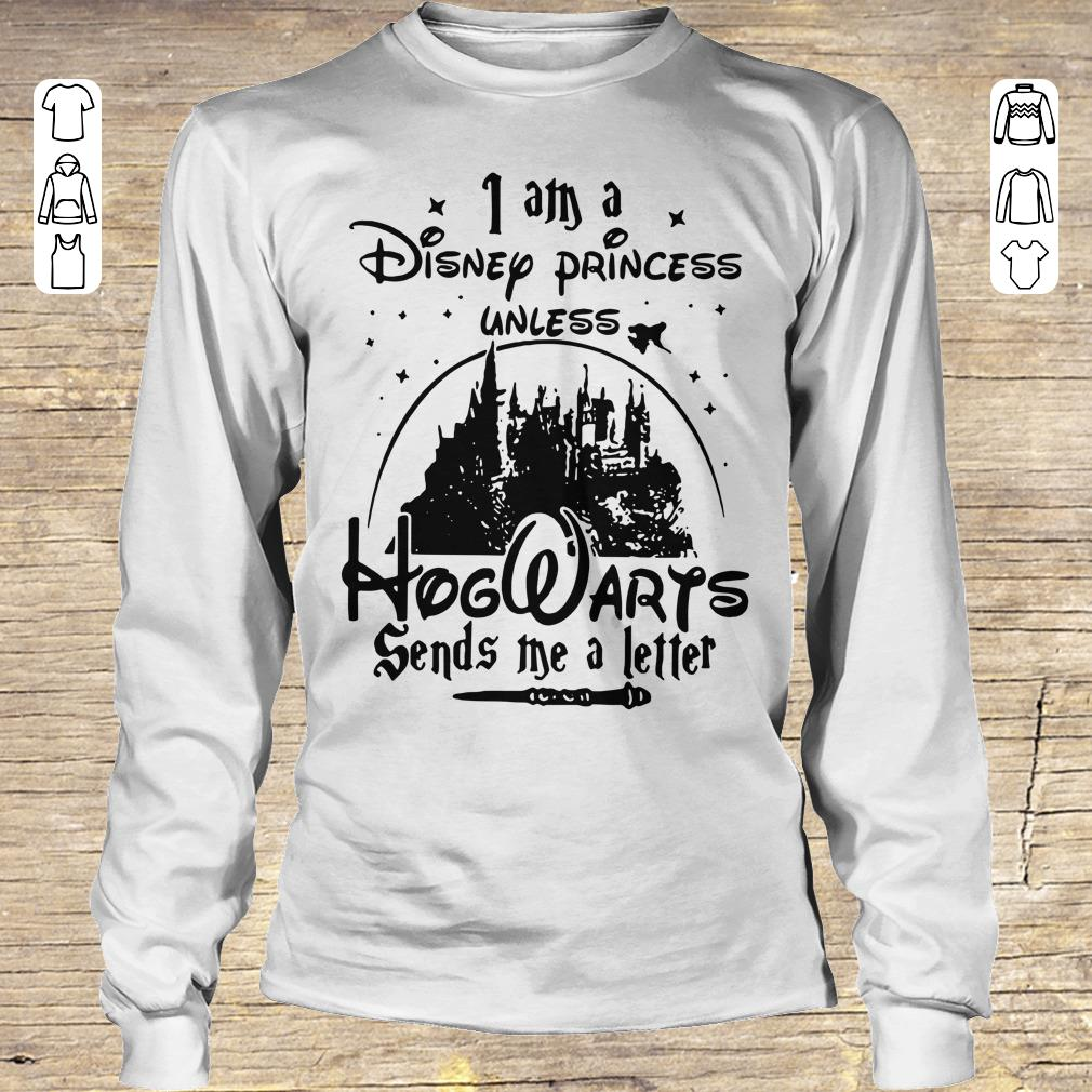 Funny I am a Disney princess unless Hogwarts sends me a letter shirt Longsleeve Tee Unisex