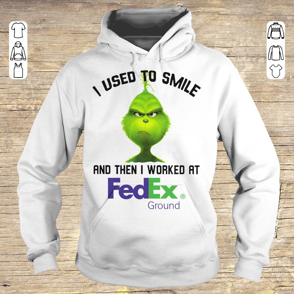 Nice Grinch I used to smile and then I worked at Fedex Ground shirt Hoodie